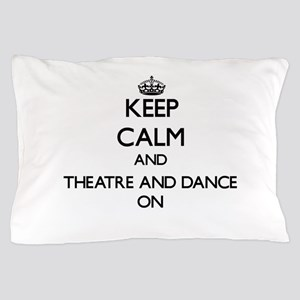 Keep Calm and Theatre And Dance ON Pillow Case