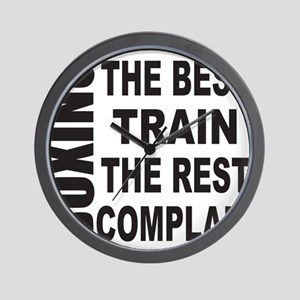 BOXING THE BEST TRAIN THE REST COMPLAIN Wall Clock