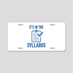 It's In The Syllabus Aluminum License Plate