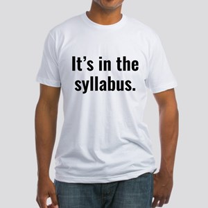 It's In The Syllabus Fitted T-Shirt