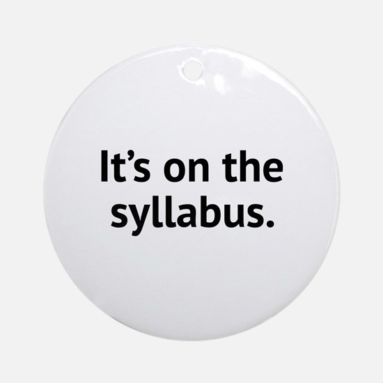 It's On The Syllabus Ornament (Round)