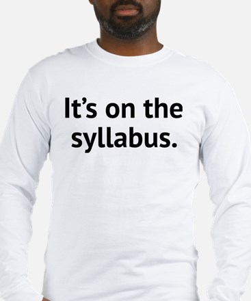 It's On The Syllabus Long Sleeve T-Shirt