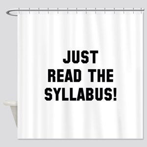 Just Read The Syllabus Shower Curtain