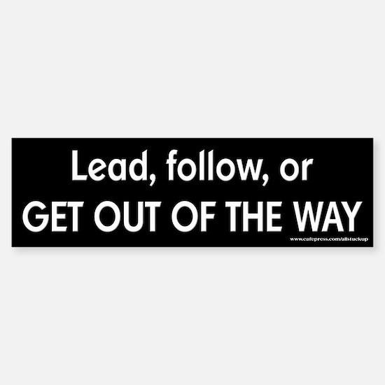 Lead, Follow, Get Out of the Way Bumper Bumper Bumper Sticker