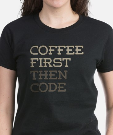 Coffee Then Code T-Shirt