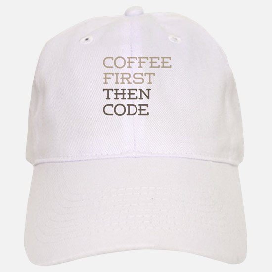 Coffee Then Code Baseball Baseball Cap