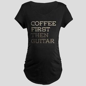 Coffee Then Guitar Maternity T-Shirt