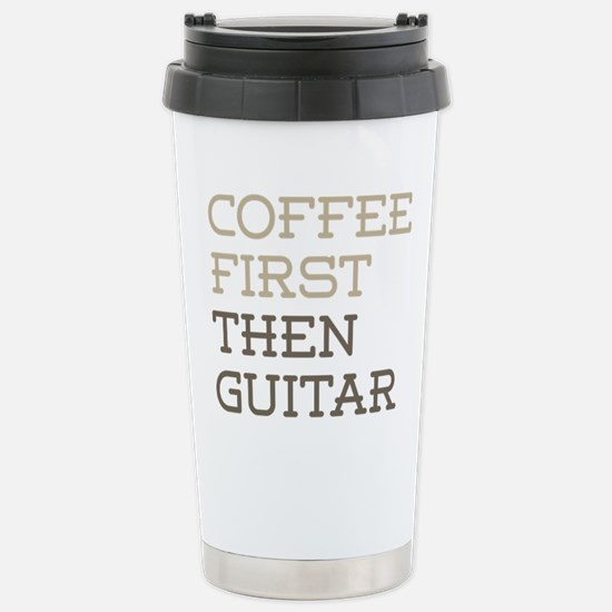 Coffee Then Guitar Stainless Steel Travel Mug