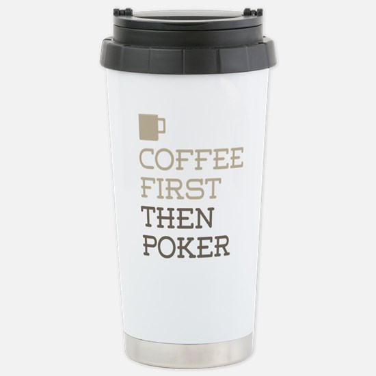 Coffee Then Poker Stainless Steel Travel Mug
