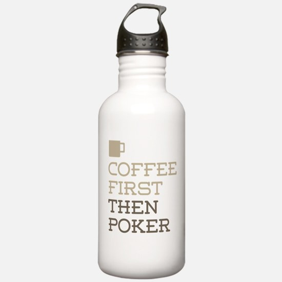 Coffee Then Poker Water Bottle