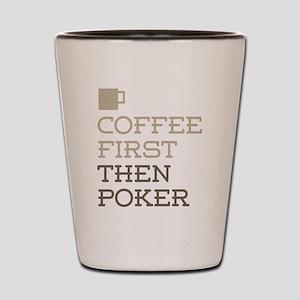 Coffee Then Poker Shot Glass
