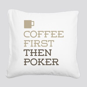 Coffee Then Poker Square Canvas Pillow