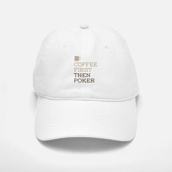 Coffee Then Poker Baseball Baseball Cap