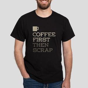 Coffee Then Scrap T-Shirt