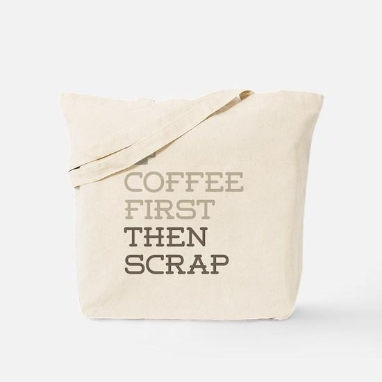 Coffee Then Scrap Tote Bag