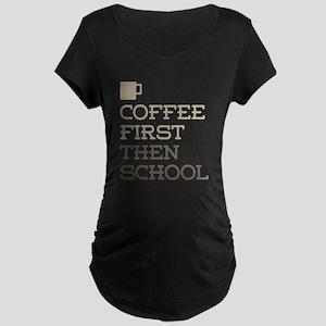 Coffee Then School Maternity T-Shirt