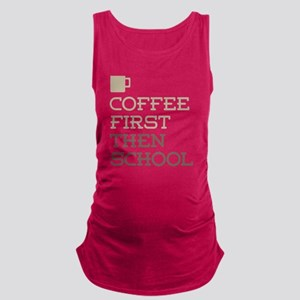 Coffee Then School Maternity Tank Top