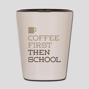Coffee Then School Shot Glass