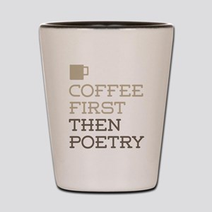 Coffee Then Poetry Shot Glass