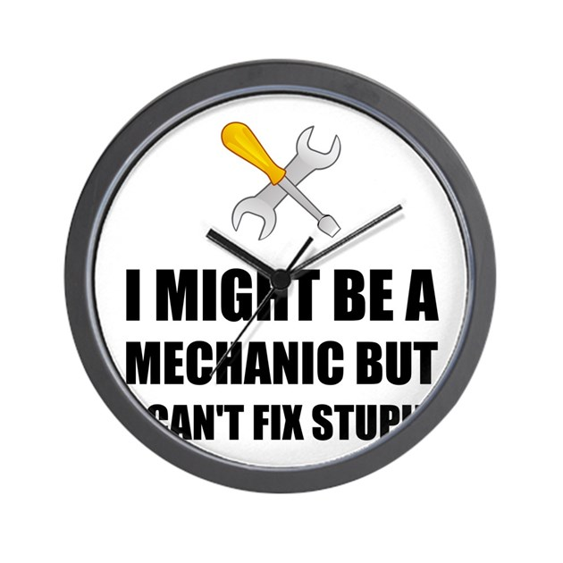 Mechanic Fix Stupid Wall Clock by ACupOfTees