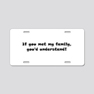 If you met my family, you'd understand! Aluminum L