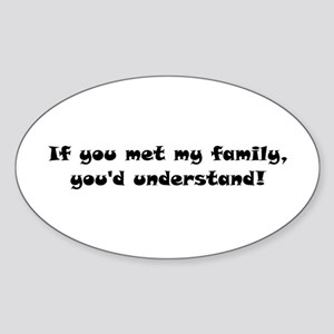 If you met my family, you'd understand! Sticker