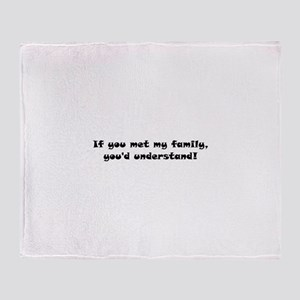 If you met my family, you'd understand! Throw Blan