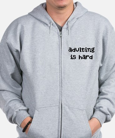 Adulting Is Hard Zip Hoodie