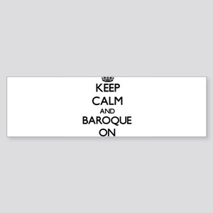 Keep Calm and Baroque ON Bumper Sticker