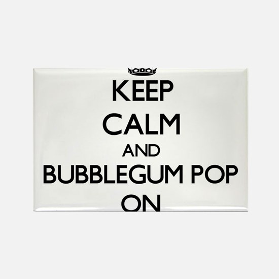 Keep Calm and Bubblegum Pop ON Magnets