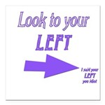 Look To Your Left Square Car Magnet 3