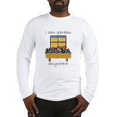 I Can Garden Anywhere Long Sleeve T-Shirt
