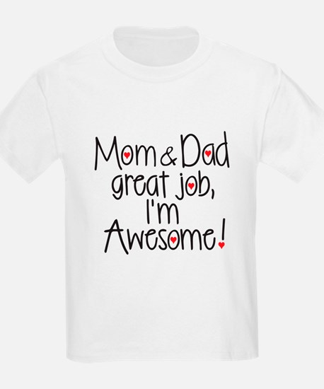 Mom and Dad great job I'm awesome T-Shirt