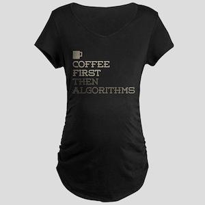 Coffee Then Algorithms Maternity T-Shirt