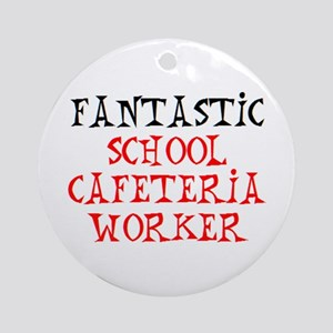 fantastic school cafeteria worker Round Ornament