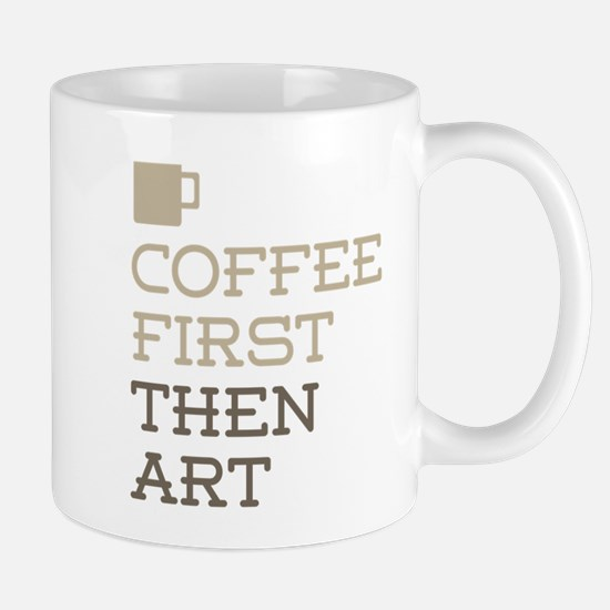 Coffee Then Art Mugs