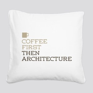 Coffee Then Architecture Square Canvas Pillow