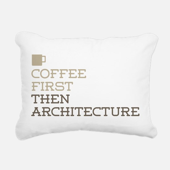 Coffee Then Architecture Rectangular Canvas Pillow