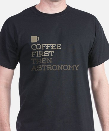 Coffee Then Astronomy T-Shirt