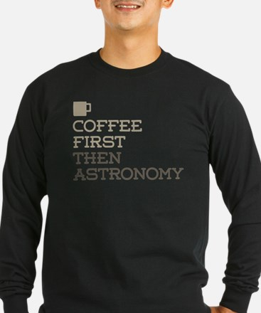 Coffee Then Astronomy Long Sleeve T-Shirt
