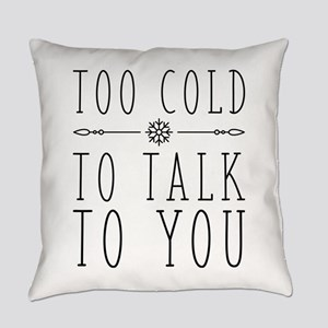 Too Cold To Talk To You Everyday Pillow