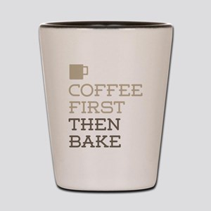 Coffee Then Bake Shot Glass