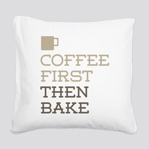 Coffee Then Bake Square Canvas Pillow