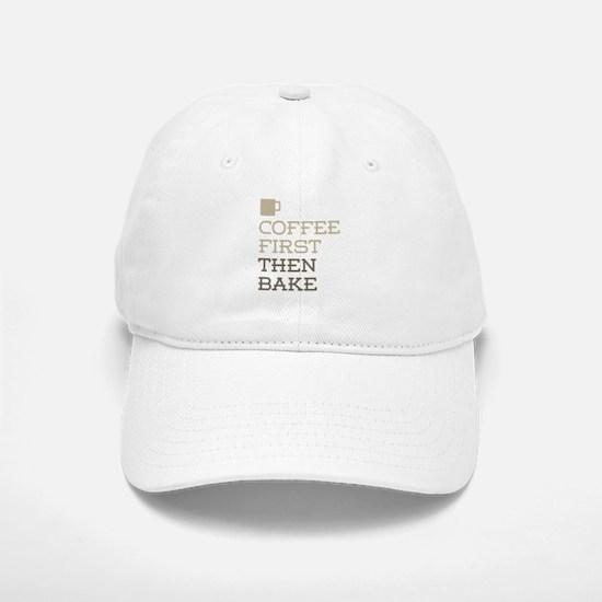 Coffee Then Bake Baseball Baseball Cap