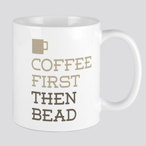 Coffee Then Bead Mugs