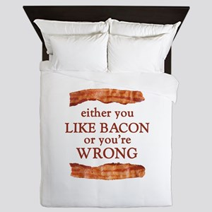 Either You Like Bacon Or You're Wrong Queen Duvet