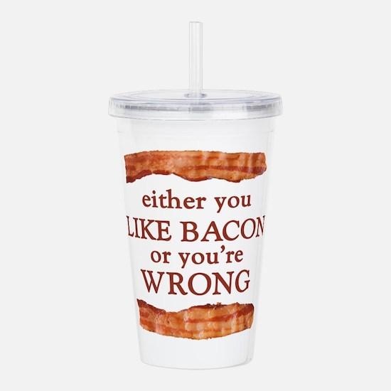 Either You Like Bacon Or You're Wrong Acrylic Doub