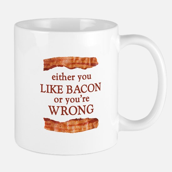 Either You Like Bacon Or You're Wrong Mugs