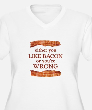 Either You Like Bacon Or You're Wrong Plus Size T-