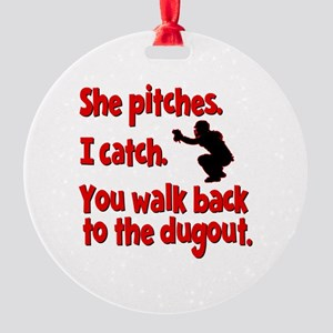 SHE PITCHES, I CATCH Round Ornament